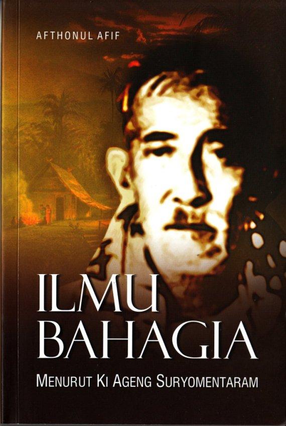 Buku ILMU BAHAGIA MENURUT KI AGENG SURYOMENTARAM - Afthonul Afif