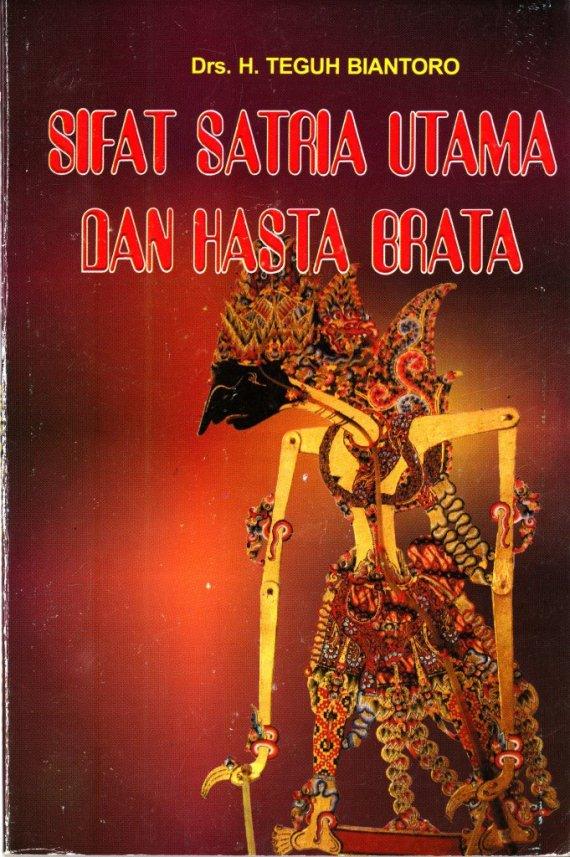 Buku SIFAT SATRIA UTAMA DAN HASTA BRATA - Teguh Biantoro