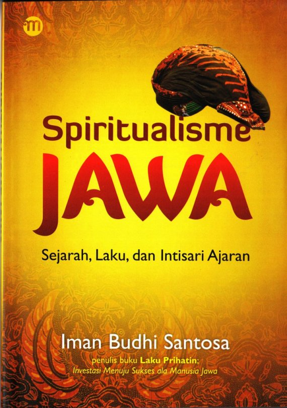 Buku SPIRITUALISME JAWA. SEJARAH, LAKU, DAN INTISARI AJARAN - Iman Budhi Santosa