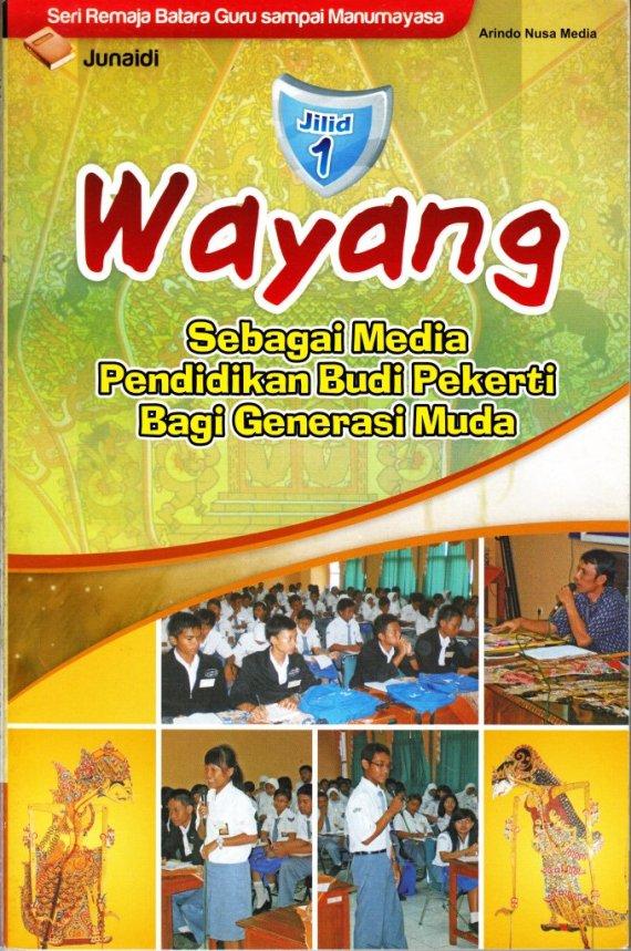 """Buku """"Wayang Sebagai Media Pendidikan Budi Pekerti Bagi Generasi Muda.Jilid 1"""" - Junaidi"""