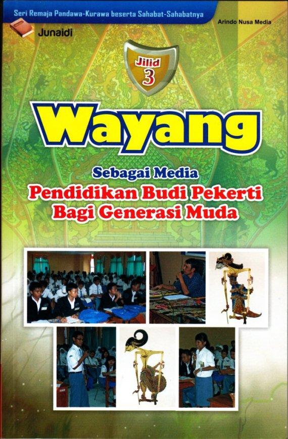 Buku WAYANG SEBAGAI MEDIA PENDIDIKAN BUDI PEKERTI BAGI GENERASI MUDA. Jilid 3. - Junaidi