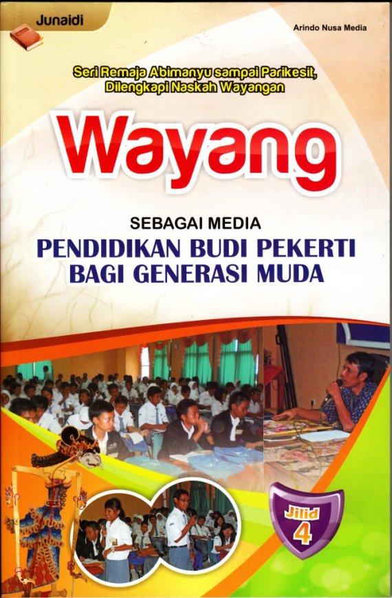 Buku WAYANG SEBAGAI MEDIA PENDIDIKAN BAGI GENERASI MUDA. Jilid 4. - Junaidi