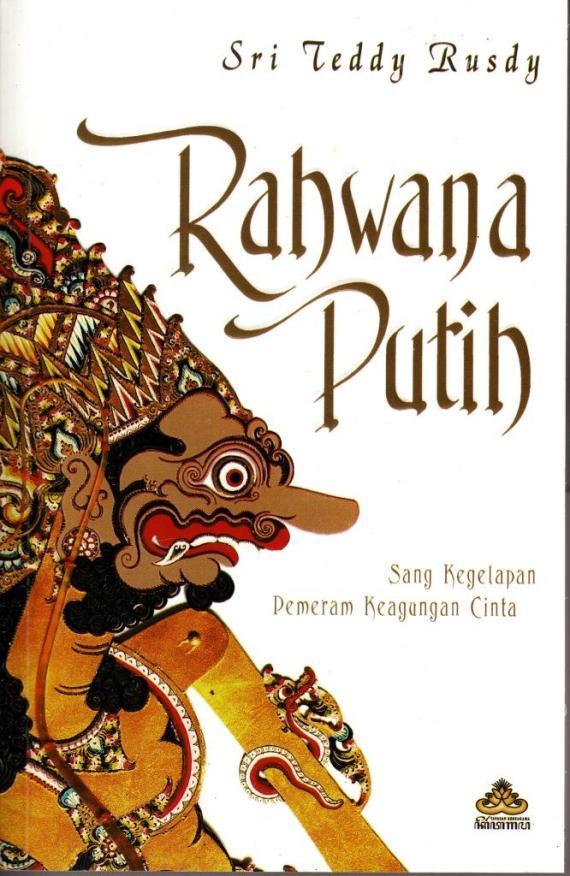 Sampul novel wayang RAHWANA PUTIH oleh Sri Teddy Rusdy.