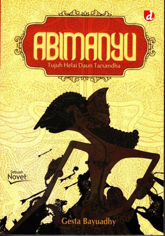 ABIMANYU - Tujuh Daun Tarsandha karya Gesta Bayuadhy