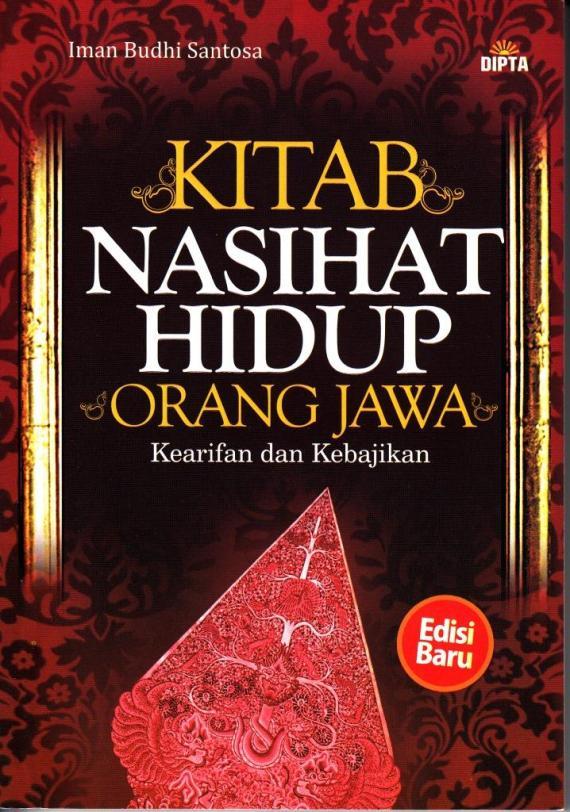 """"""" KITAB NASIHAT HIDUP ORANG JAWA - Kearifan dan Kebajikan """" karya Iman Budhi Santosa"""