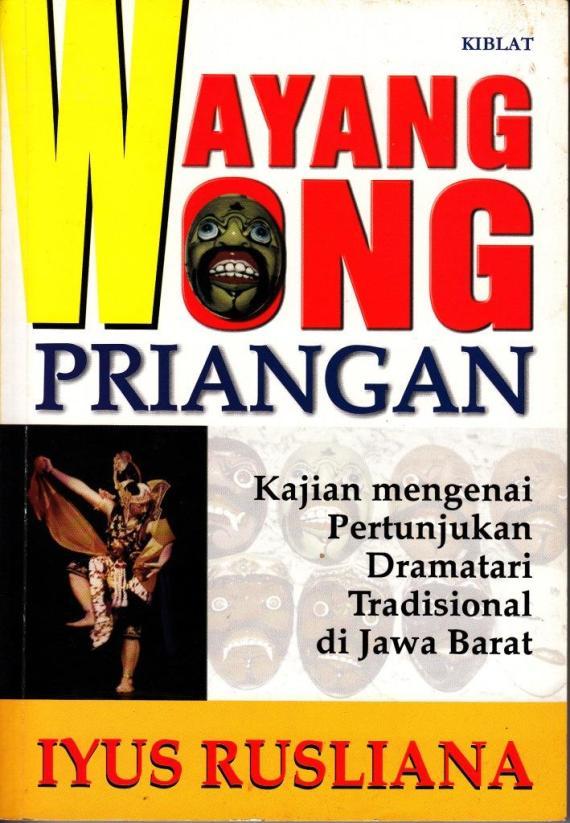 """Buku """" WAYANG WONG PRIANGAN. Kajian mengenai Pertunjukan Dramatari Tradisional di Jawa Barat. """" karya Iyus Rusliana"""
