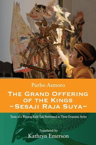 """ GRAND OFFERING OF THE KINGS. Texts of a Wayang Purwa Tale Performanced in Three Dramatic Styles. "" ; dalang Ki Purbo Asmoro ; transkripsi bahasa Inggris : Kathryn Emerson ; penerbit The Lontar Foundation."
