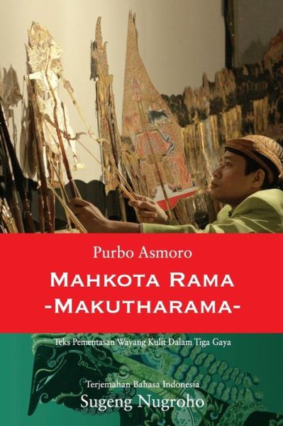 "Buku 'MAHKOTA RAMA"" - teks pakeliran wayang purwa Jawa, diterjemahkan oleh Sugeng Nugroho, diterbitkan oleh The Lontar Foundation."
