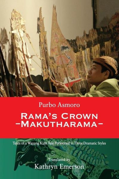 """ RAMA'S CROWN. Texyts of a Wayang Kulit Tale Performed in Three Dramatic Styles. "" , dalang : Ki Purbo Asmoro, texts in English : Kathryn Emerson , publisher : The Lontar Foundation Jakarta"