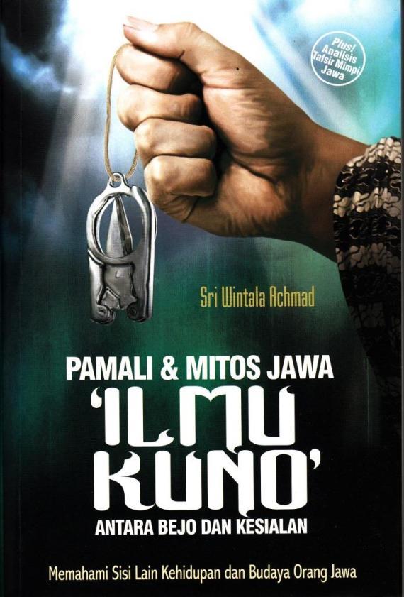 "Buku "" Pamali dan Mitos Jawa. ILMU JUNO, Antara Bejo dan Kesialan. Memahami Sisi Lain Kehidupan dan Budaya Orang Jawa. "" karya Sri Wintala Achmad - 2014"
