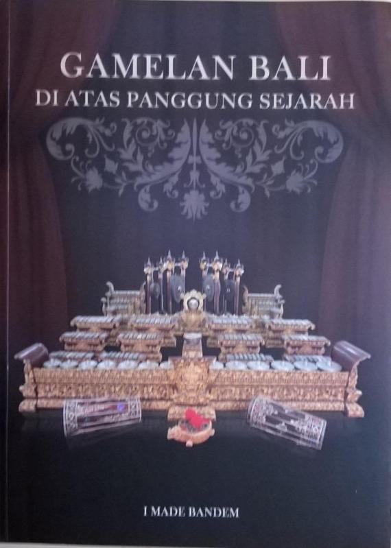 """Buku """"Gamelan Bali di Panggung Sejarah"""" karya I Made Bandem,"""